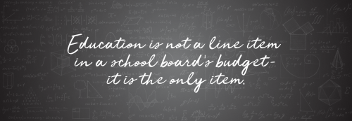 Graphical quote Education is not a line item in a school's budget - it is the only item.